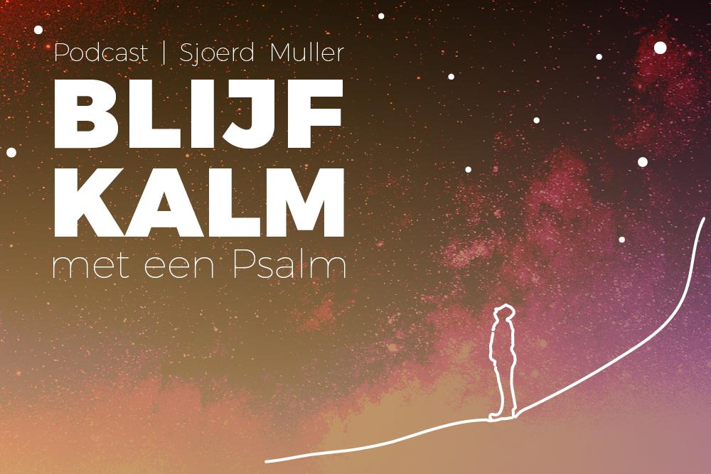 Psalmenpodcast – Blijf kalm met een Psalm [podcast]